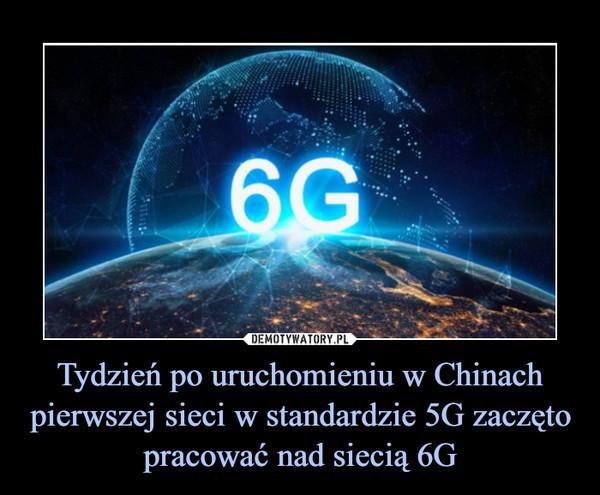 Tydzień po uruchomieniu w Chinach pierwszej sieci w standardzie 5G zaczęto pracować nad siecią 6G –