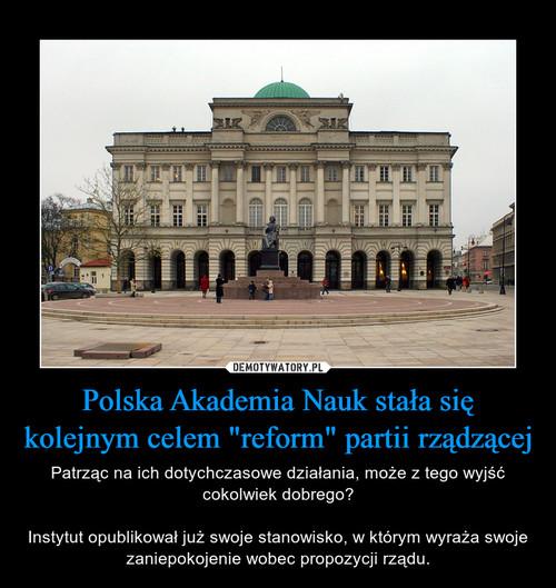 """Polska Akademia Nauk stała się kolejnym celem """"reform"""" partii rządzącej"""