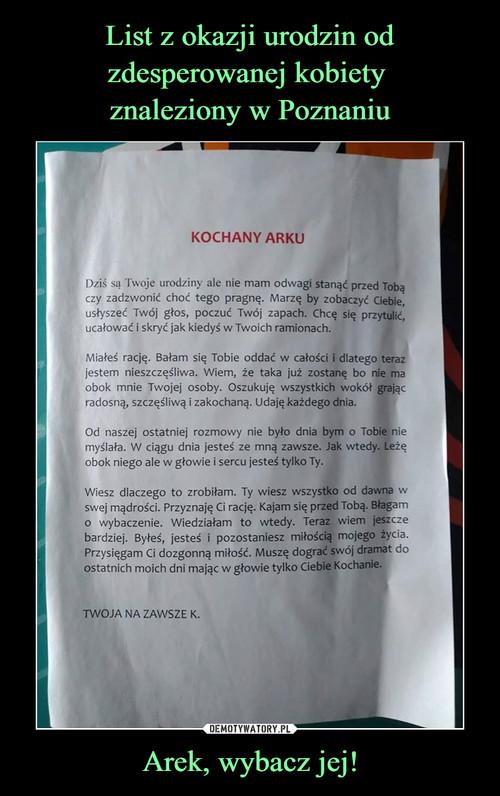 List z okazji urodzin od zdesperowanej kobiety  znaleziony w Poznaniu Arek, wybacz jej!