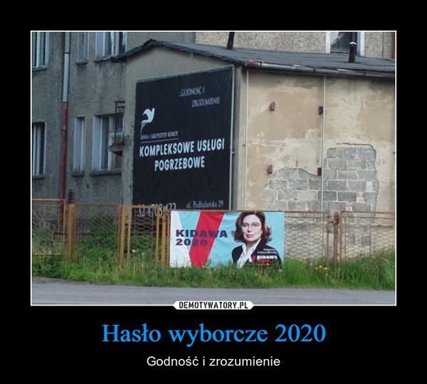 Hasło wyborcze 2020 – Godność i zrozumienie