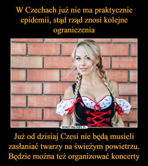 W Czechach już nie ma praktycznie epidemii, stąd rząd znosi kolejne ograniczenia Już od dzisiaj Czesi nie będą musieli zasłaniać twarzy na świeżym powietrzu. Będzie można też organizować koncerty
