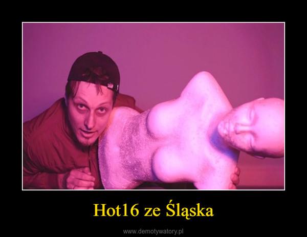 Hot16 ze Śląska –