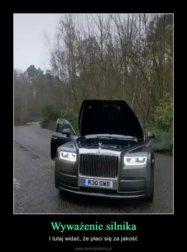 Wyważenie silnika – I tutaj widać, że płaci się za jakość