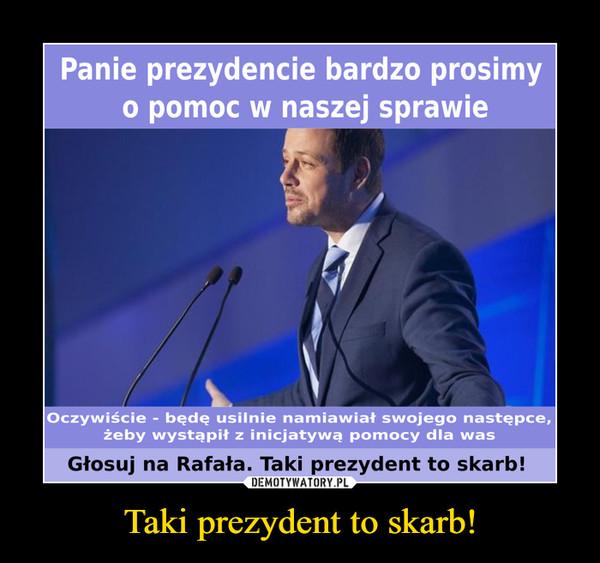 Taki prezydent to skarb! –