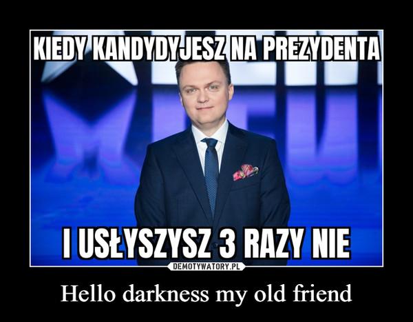 Hello darkness my old friend –