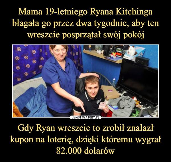 Gdy Ryan wreszcie to zrobił znalazł kupon na loterię, dzięki któremu wygrał 82.000 dolarów –