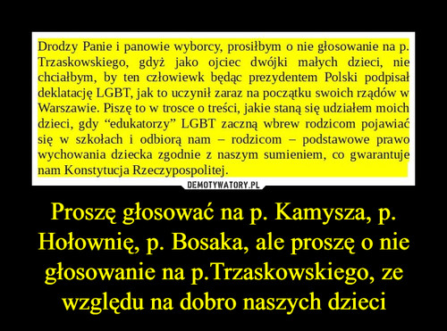 Proszę głosować na p. Kamysza, p. Hołownię, p. Bosaka, ale proszę o nie głosowanie na p.Trzaskowskiego, ze względu na dobro naszych dzieci