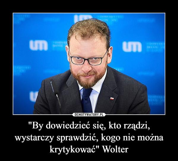 """""""By dowiedzieć się, kto rządzi, wystarczy sprawdzić, kogo nie można krytykować"""" Wolter"""