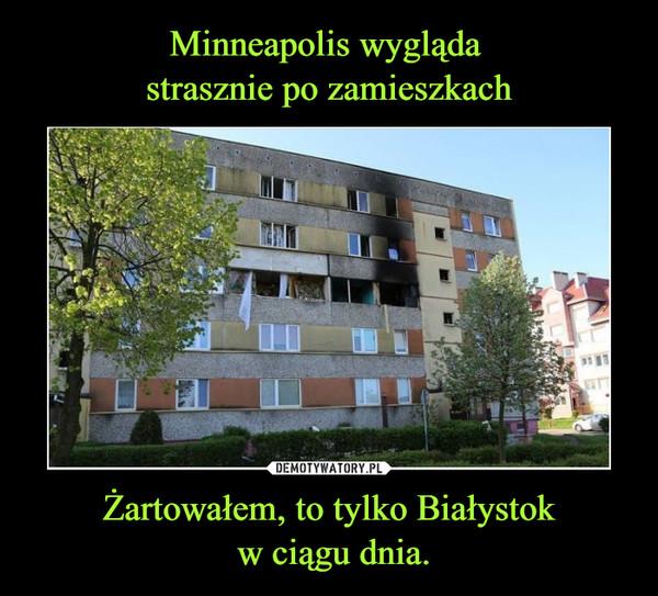 Żartowałem, to tylko Białystok w ciągu dnia. –