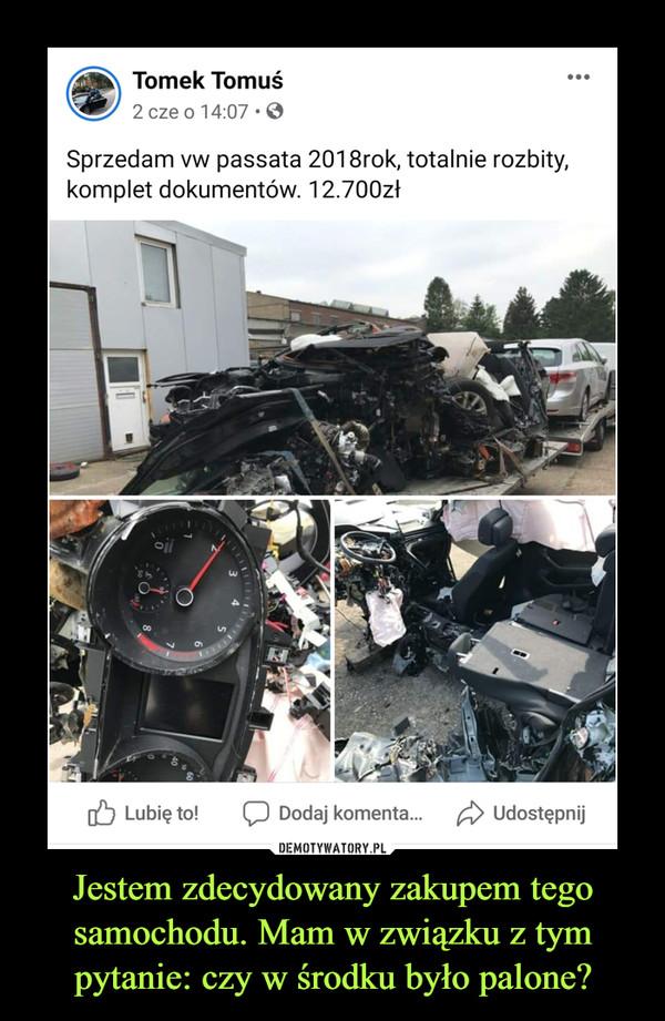Jestem zdecydowany zakupem tego samochodu. Mam w związku z tym pytanie: czy w środku było palone? –