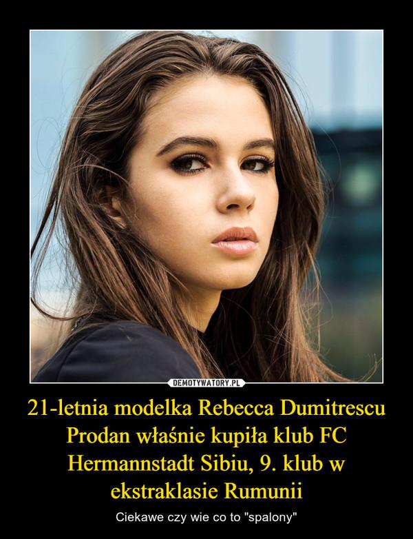 21-letnia modelka Rebecca Dumitrescu Prodan właśnie kupiła klub FC Hermannstadt Sibiu, 9. klub w ekstraklasie Rumunii