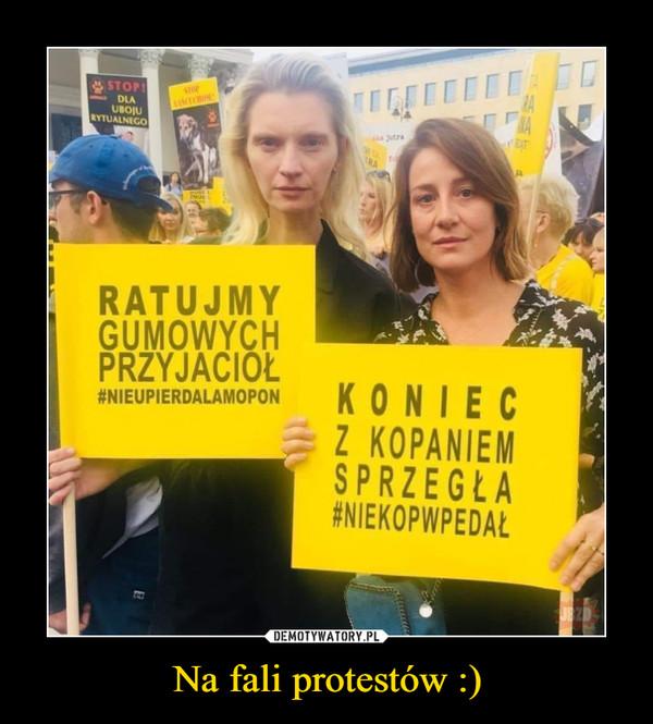 Na fali protestów :) –