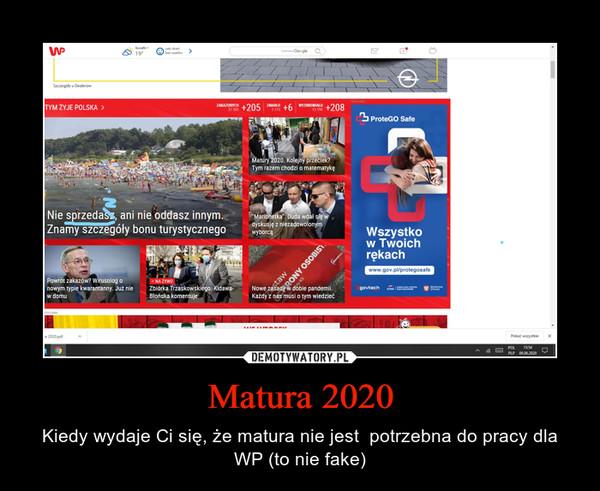 Matura 2020 – Kiedy wydaje Ci się, że matura nie jest  potrzebna do pracy dla WP (to nie fake)