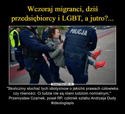 Wczoraj migranci, dziś przedsiębiorcy i LGBT, a jutro?...