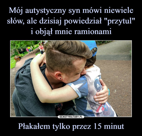 Płakałem tylko przez 15 minut –