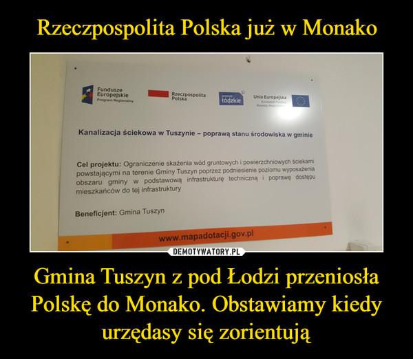 Gmina Tuszyn z pod Łodzi przeniosła Polskę do Monako. Obstawiamy kiedy urzędasy się zorientują –
