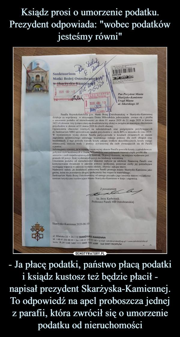 - Ja płacę podatki, państwo płacą podatki i ksiądz kustosz też będzie płacił - napisał prezydent Skarżyska-Kamiennej. To odpowiedź na apel proboszcza jednej z parafii, która zwrócił się o umorzenie podatku od nieruchomości –