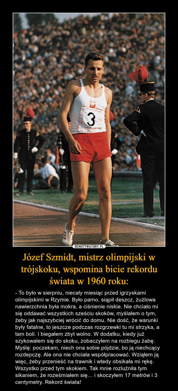Józef Szmidt, mistrz olimpijski w trójskoku, wspomina bicie rekordu świata w 1960 roku: