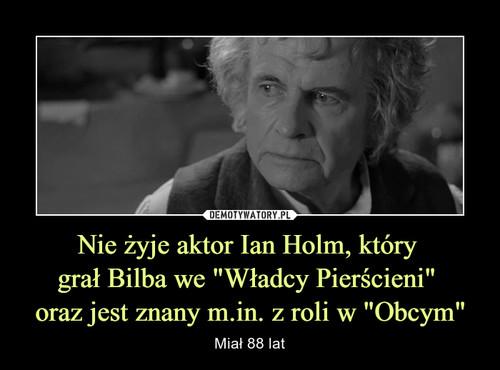 """Nie żyje aktor Ian Holm, który  grał Bilba we """"Władcy Pierścieni""""  oraz jest znany m.in. z roli w """"Obcym"""""""