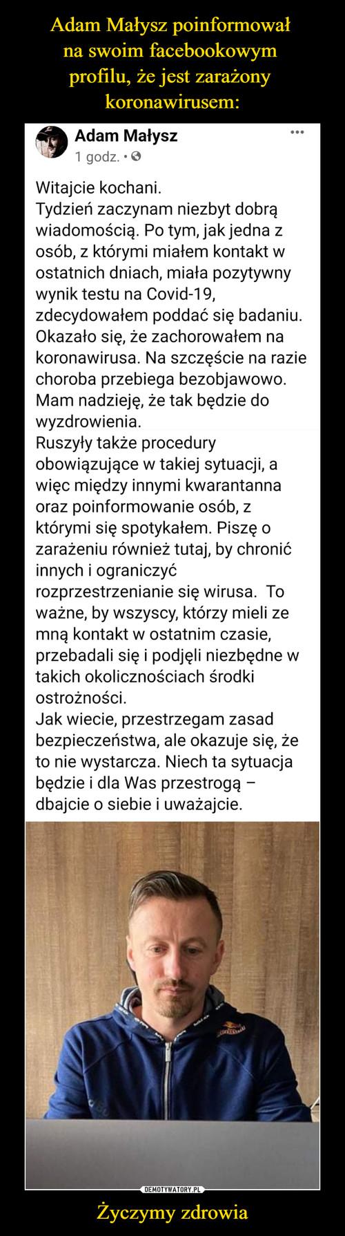 Adam Małysz poinformował  na swoim facebookowym  profilu, że jest zarażony  koronawirusem: Życzymy zdrowia