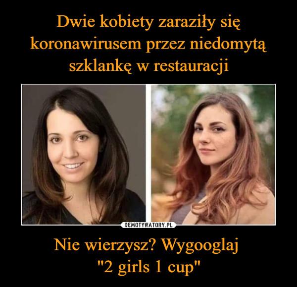 """Nie wierzysz? Wygooglaj """"2 girls 1 cup"""" –"""