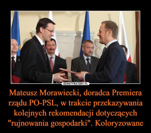 """Mateusz Morawiecki, doradca Premiera rządu PO-PSL, w trakcie przekazywania kolejnych rekomendacji dotyczących """"rujnowania gospodarki"""". Koloryzowane"""