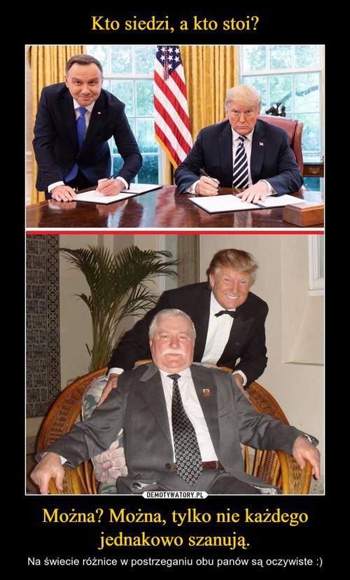 Kto siedzi, a kto stoi? Można? Można, tylko nie każdego jednakowo szanują.