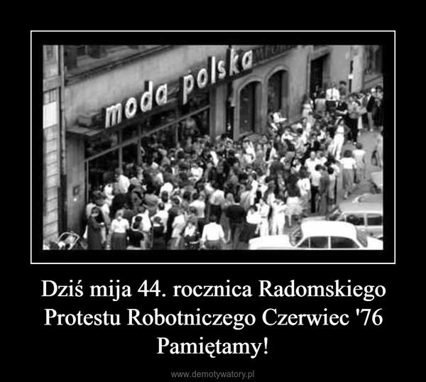 Dziś mija 44. rocznica Radomskiego Protestu Robotniczego Czerwiec '76 Pamiętamy! –
