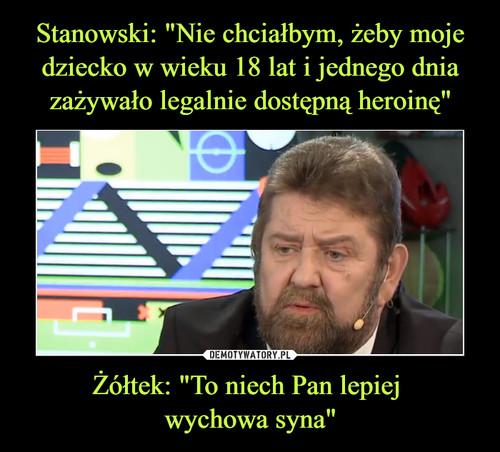"""Stanowski: """"Nie chciałbym, żeby moje dziecko w wieku 18 lat i jednego dnia zażywało legalnie dostępną heroinę"""" Żółtek: """"To niech Pan lepiej  wychowa syna"""""""