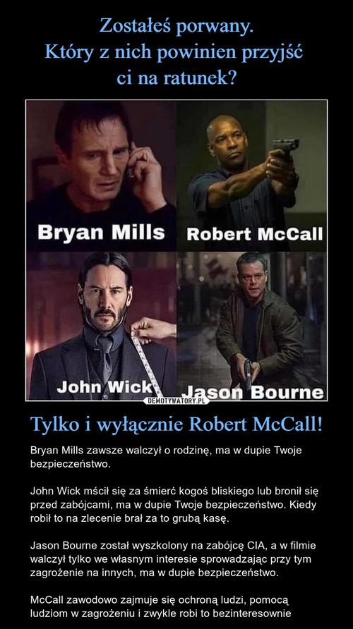 Zostałeś porwany. Który z nich powinien przyjść  ci na ratunek? Tylko i wyłącznie Robert McCall!