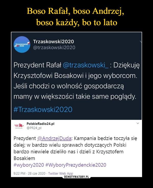 –  Trzaskowski2020TRZASKOWSKI\ MM  ' @trzaskowski2020Prezydent Rafał @trzaskowski_: DziękujęKrzysztofowi Bosakowi i jego wyborcom.Jeśli chodzi o wolność gospodarcząmamy w większości takie same poglądy.#Trzaskowski2020_2i- PolskieRadio24.pl-— @PR24_plPrezydent @AndrzeiDuda: Kampania będzie toczyła siędalej; w bardzo wielu sprawach dotyczących Polskibardzo niewiele dzieliło nas i dzieli z KrzysztofemBosakiem#wybory2020 #WyboryPrezydenckie2020