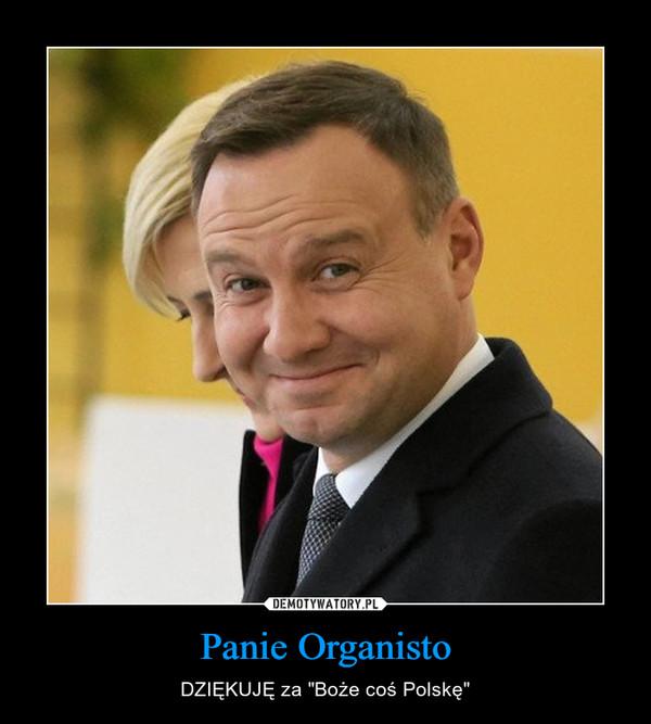 """Panie Organisto – DZIĘKUJĘ za """"Boże coś Polskę"""""""