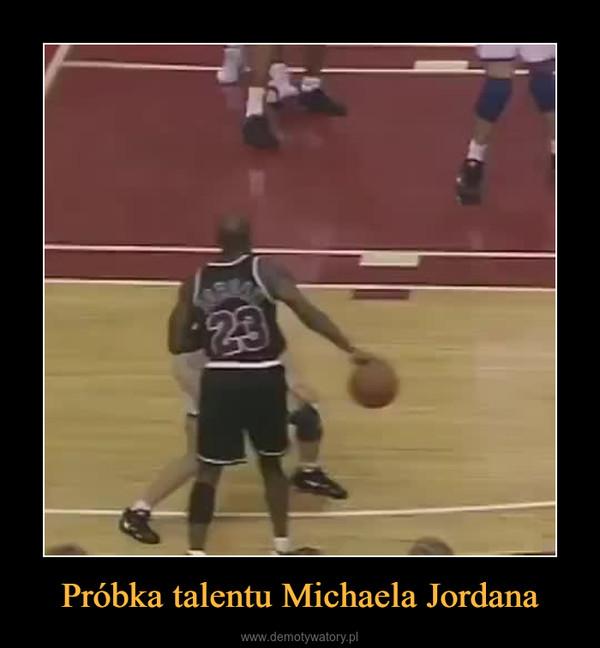 Próbka talentu Michaela Jordana –