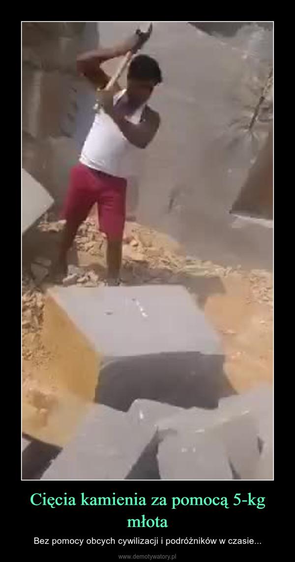 Cięcia kamienia za pomocą 5-kg młota – Bez pomocy obcych cywilizacji i podróżników w czasie...