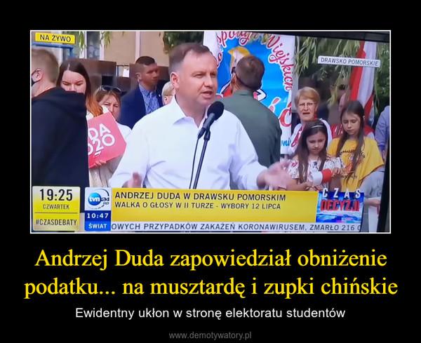 Andrzej Duda zapowiedział obniżenie podatku... na musztardę i zupki chińskie – Ewidentny ukłon w stronę elektoratu studentów