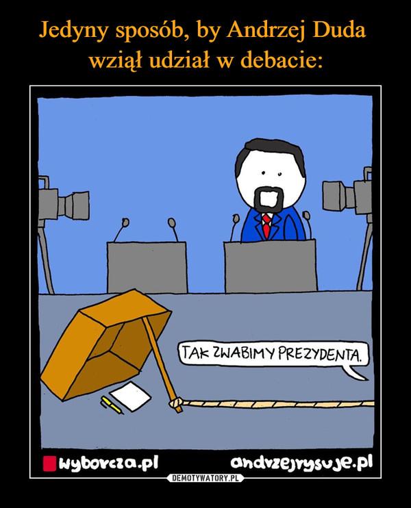 –  Tak zwabimy prezydenta wyborcza.pl andrzejrysuje.pl