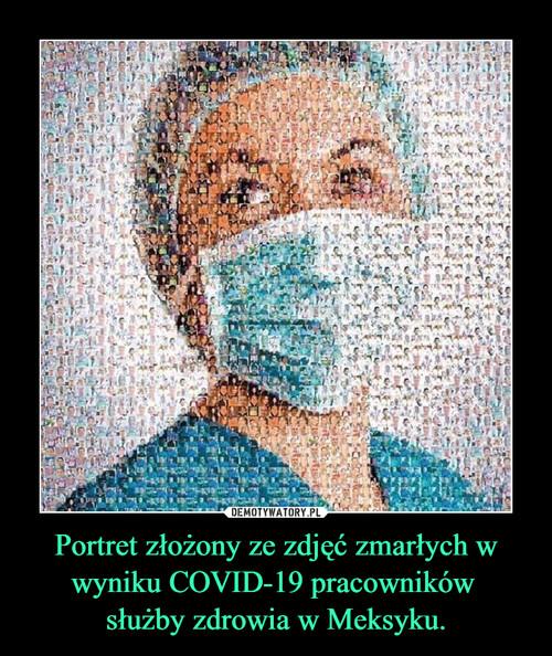Portret złożony ze zdjęć zmarłych w wyniku COVID-19 pracowników  służby zdrowia w Meksyku.