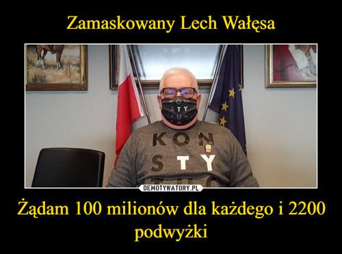 Zamaskowany Lech Wałęsa Żądam 100 milionów dla każdego i 2200 podwyżki