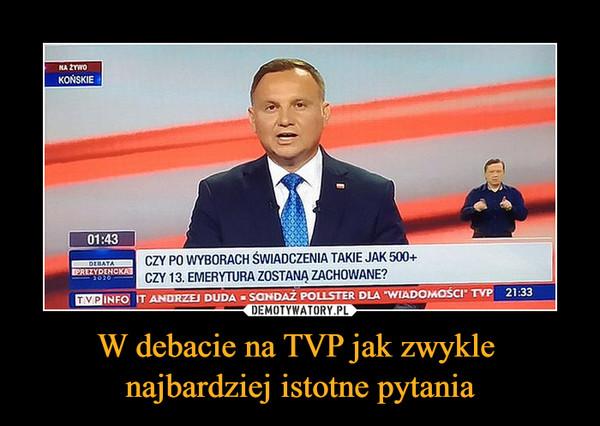 W debacie na TVP jak zwykle najbardziej istotne pytania –