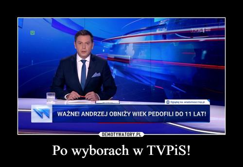 Po wyborach w TVPiS!