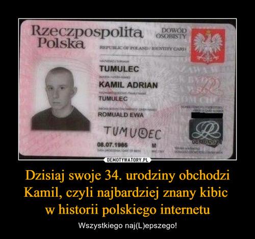 Dzisiaj swoje 34. urodziny obchodzi Kamil, czyli najbardziej znany kibic  w historii polskiego internetu