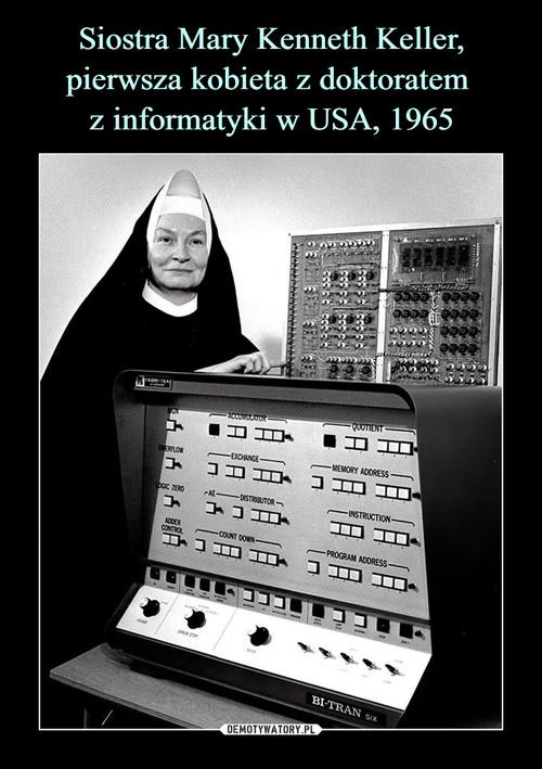 Siostra Mary Kenneth Keller, pierwsza kobieta z doktoratem  z informatyki w USA, 1965