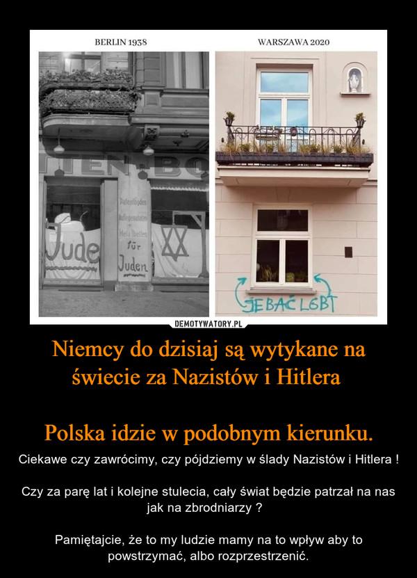 Niemcy do dzisiaj są wytykane na świecie za Nazistów i Hitlera Polska idzie w podobnym kierunku. – Ciekawe czy zawrócimy, czy pójdziemy w ślady Nazistów i Hitlera !Czy za parę lat i kolejne stulecia, cały świat będzie patrzał na nas jak na zbrodniarzy ?  Pamiętajcie, że to my ludzie mamy na to wpływ aby to powstrzymać, albo rozprzestrzenić.