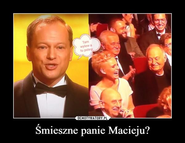 Śmieszne panie Macieju? –