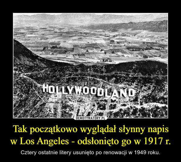 Tak początkowo wyglądał słynny napis w Los Angeles - odsłonięto go w 1917 r. – Cztery ostatnie litery usunięto po renowacji w 1949 roku. Hollywoodland