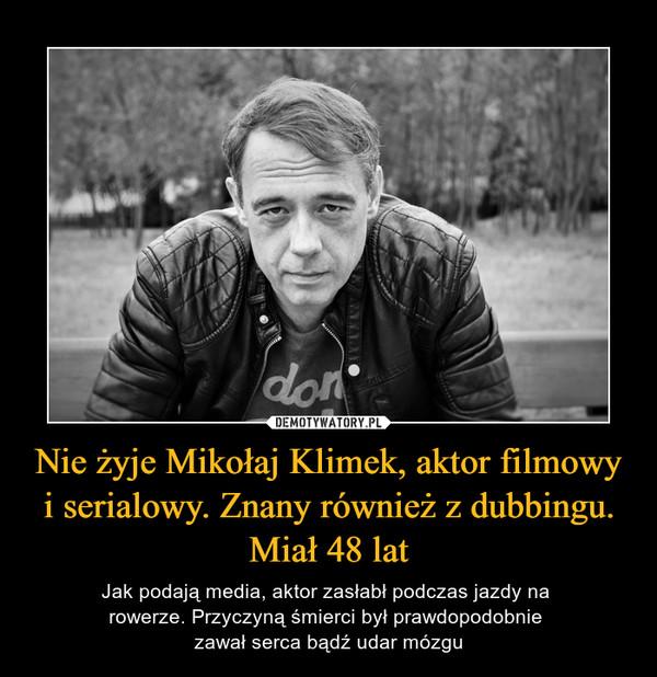 Nie żyje Mikołaj Klimek, aktor filmowy i serialowy. Znany również z dubbingu. Miał 48 lat
