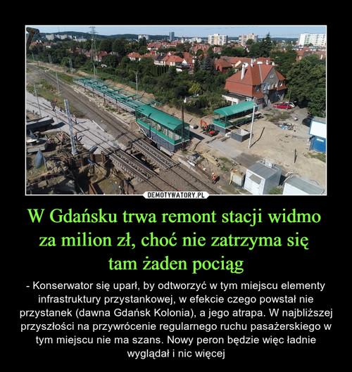 W Gdańsku trwa remont stacji widmo  za milion zł, choć nie zatrzyma się  tam żaden pociąg