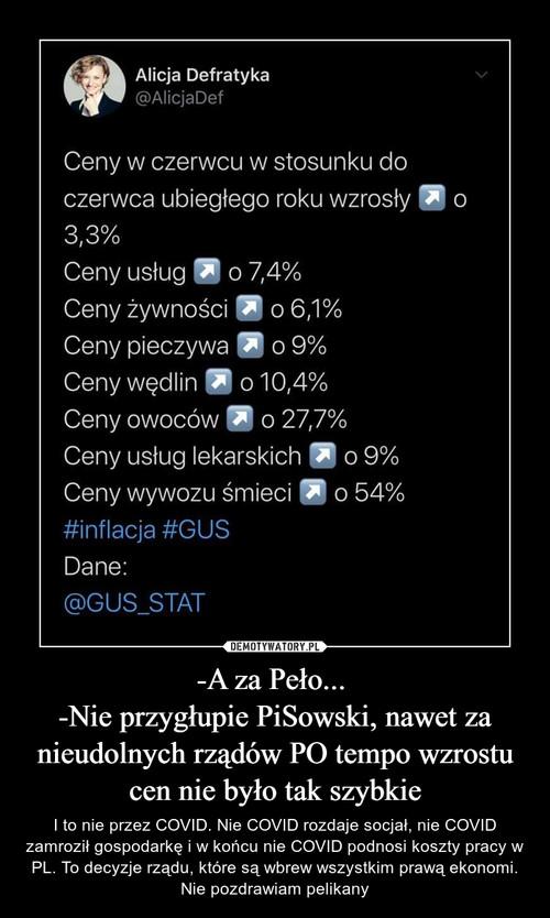 -A za Peło...  -Nie przygłupie PiSowski, nawet za nieudolnych rządów PO tempo wzrostu cen nie było tak szybkie