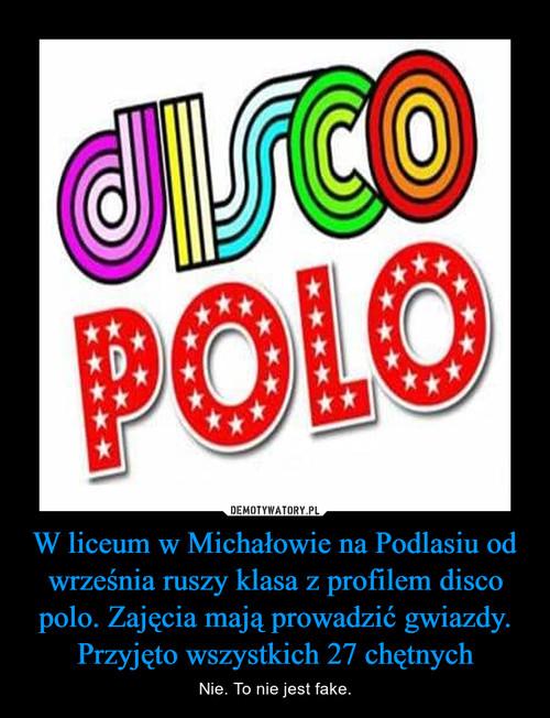 W liceum w Michałowie na Podlasiu od września ruszy klasa z profilem disco polo. Zajęcia mają prowadzić gwiazdy. Przyjęto wszystkich 27 chętnych