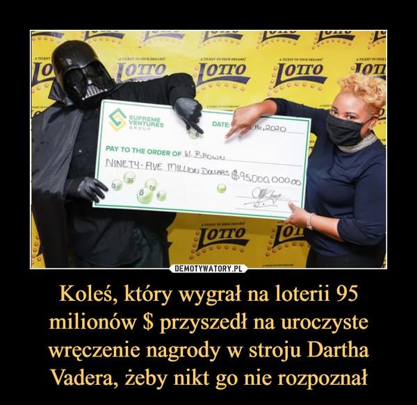 Koleś, który wygrał na loterii 95 milionów $ przyszedł na uroczyste wręczenie nagrody w stroju Dartha Vadera, żeby nikt go nie rozpoznał –